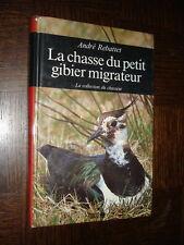 LA CHASSE DU PETIT GIBIER MIGRATEUR - André Rebattet 1988 - c
