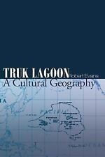 Truk Lagoon a Cultural Geography (Paperback or Softback)