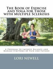 The Book Of Exercise And Yoga For Those With Multiple Sclerosis: A Program To...