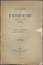 Maître EUSTACHE de Nîmes Notaire à Nîmes 1380-1388 par Achille BARDON 1900 Ed. O