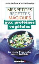 MES PETITES RECETTES MAGIQUES AUX PROTEINES VEGETALES - A. DUFOUR ET C. GARNIER