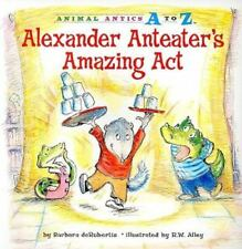 Alexander Anteater's Amazing Act [Animal Antics A to Z]