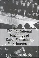 The Educational Teachings of Rebbe Menachem M. Schneerson by Louis D. Solomon