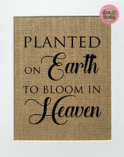 Planted On Earth To Blossom In Heaven / Burlap Print Sign UNFRAMED / Memorial