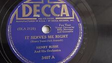 Henry Busse - 78rpm single 10-inch – Decca #3407 It Serves Me Right