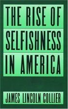 The Rise of Selfishness in America Collier, James Lincoln Hardcover