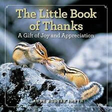 The Little Book of Thanks : A Gift of Joy and Appreciation by Anne Rogers...