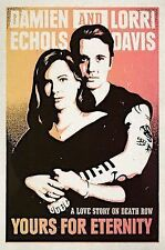 Yours for Eternity : A Love Story on Death Row by Lorri Davis and Damien Echols