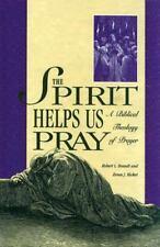 The Spirit Helps Us Pray : A Biblical Theology of Prayer by Robert J. Brandt and