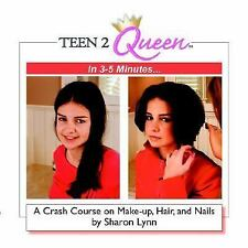 Teen2queen in 3-5 Minutes... a Crash Course on Makeup, Hair, and Nails, Sharon L