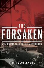 The Forsaken : An American Tragedy in Stalin's Russia by Timotheos Tzouliadis...