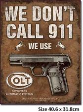 We Don't Call 911  Colt Gun Rustic Tin Sign 1799 Post 2-12 signs $15 flat rate.