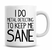 Funny Coffee Mug I Do Metal Detecting To Keep Me Sane Coffee/Tea Mug Present 780