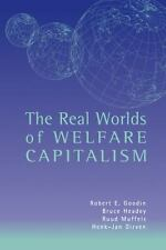 The Real Worlds of Welfare Capitalism by Robert E. Goodin, Bruce Headey, Ruud...