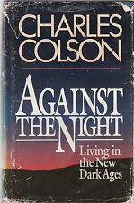 Against the Night : Living in the New Dark Ages by Charles Colson (1989, Hardcov
