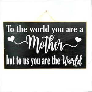 To World you are a Mother to us you are the world sign Mothers Day Gift wood