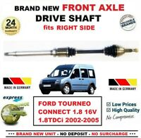 FOR FORD TOURNEO CONNECT 1.8 16V TDCi 2002-2005 NEW FRONT AXLE RIGHT DRIVESHAFT