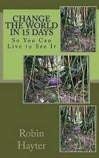 Change the World in 15 Days: So You Can Live to See It by Robin Renee Hayter