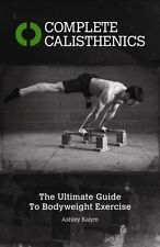 Complete Calisthenics: The Ultimate Guide to Bodyweight Exercises. 9781905367542