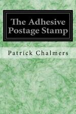 The Adhesive Postage Stamp by Patrick Chalmers (2016, Paperback)