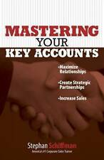 Mastering Your Key Accounts: Maximize Relationships, Create Strategic...