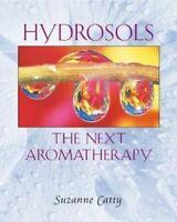 NEW Hydrosols : The Next Aromatherapy By Suzanne Catty Paperback Free Shipping