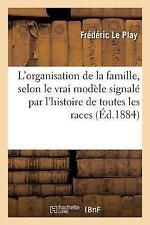 L' Organisation de la Famille, Selon le Vrai Modele Signale Par L'Histoire by...
