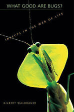 WHAT GOOD ARE BUGS?: INSECTS IN THE WEB OF LIFE., Waldbauer, Gilbert., Used; Ver