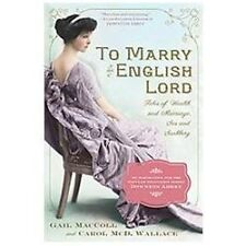To Marry an English Lord : Tales of Wealth and Marriage, Sex and Snobbery by...