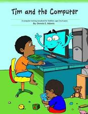 Tim and the Computer : A Computer Training Storybook for Toddlers - Ages 2 To...