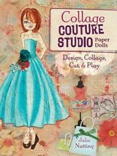 Collage Couture Studio Paper Dolls: Design, Collage, Cut and Play- Julie Nutting
