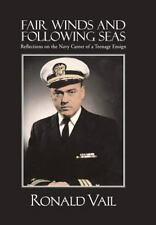Fair Winds and Following Seas : Reflections on the Navy Career of a Teenage...