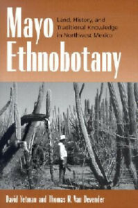 Mayo Ethnobotany: Land, History and Traditional Knowledge in Northwest Mexico