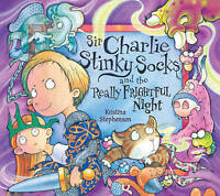 Sir Charlie Stinky Socks and the Really Frightful Night by Kristina Stephenson,