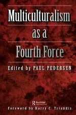 Multiculturalism as a Fourth Force by Paul Pedersen (1998, Paperback)