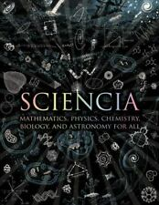 Sciencia: Mathematics, Physics, Chemistry, Biology, and Astronomy for All [Woode