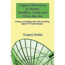 Digital Television at home: Satellite, Cable and Over-the-Air: Using,-ExLibrary