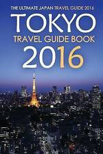 Tokyo Travel Guide Book 2016 - The Ultimate Japan Travel Guide 2016: See Only th