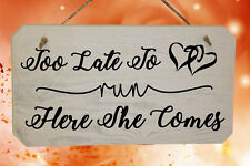 """Funny Wedding Page Boy Wooden Sign Printed """"Too Late To Run Here She Comes"""""""