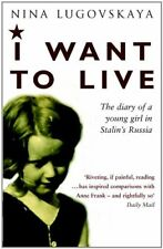 I Want To Live: The Diary of a Young Girl in Stalin's Russia-Nina Lugovskaya