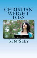 Christian Weight Loss : Bible Believers' Study in the Word by Ben Sley (2011,...