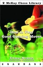 McKay Chess Library: How to Play Good Opening Moves by Edmar Mednis (2002,...