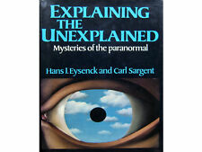 EXPLAINING THE UNEXPLAINED Paranormal Mysteries by Eysenck & Sargent 1st Ed 1982