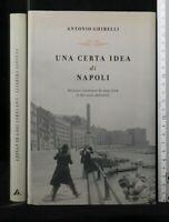 UNA CERTA IDEA DI NAPOLI. Antonio Ghirelli. Mondadori.