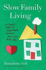 Slow Family Living: 75 Simple Ways to Slow Down, Connect, and Create More Joy, N