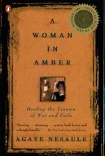 Woman in Amber : Healing the Trauma of War and Exile by Agate Nesaule