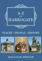 A-Z of Harrogate Places-People-History by Malcolm Neesam 9781445696560