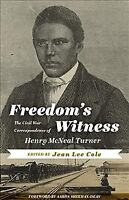 Freedom's Witness : The Civil War Correspondence of Henry McNeal Turner, Pape...