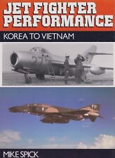 Jet Fighter Performance from Korea to Vietnam by M. Spick (1986)