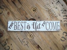 The best is yet to come wood sign . Handmade farmhouse decor. rustic wood sign.